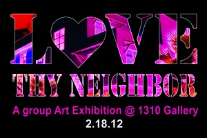 Love Thy Neighbor group art show - 1310 gallery